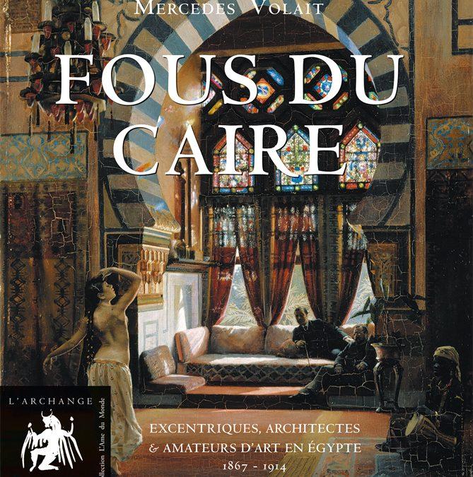 Fous du Caire : excentriques, architectes et amateurs d'art en Egypte (1867-1914)