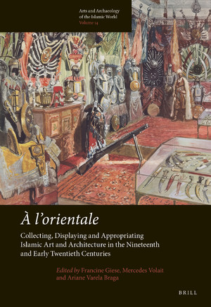 Publication | À l'orientale: Collecting, Displaying and Appropriating Islamic Art and Architecture in the 19th and Early 20th Centuries